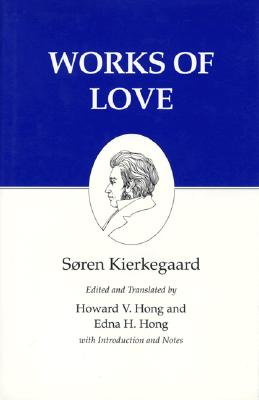 Works of Love By Kierkegaard, Soren/ Hong, Howard V. (EDT)/ Hong, Edna H. (EDT)